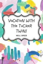 Vacation with the Tucker Twins ebook by Nell Speed
