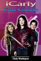 iCarly – Fan Guide ebook by Cindy Washington