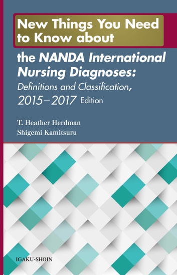 New Things You Need to Know about the NANDA International Nursing Diagnoses: Definitions and Classification, 2015-2017 edition ebook by T.Heather Herdman,Shigemi Kamitsuru