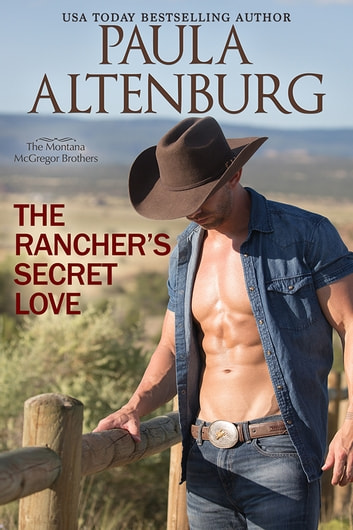 The Rancher's Secret Love ebook by Paula Altenburg