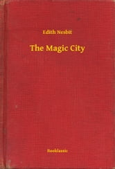 The Magic City ebook by Edith Nesbit