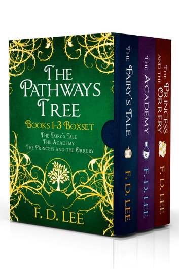 The Pathways Tree: Books 1-3 Box Set - The Fairy's Tale, The Academy and The Princess And The Orrery ebook by F. D. Lee