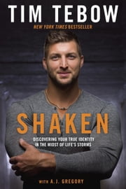 Shaken - Discovering Your True Identity in the Midst of Life's Storms ebook by Tim Tebow,A. J. Gregory