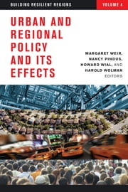 Urban and Regional Policy and Its Effects - Building Resilient Regions ebook by Margaret Weir,Nancy Pindus,Howard Wial,Harold Wolman