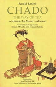 Chado the Way of Tea - A Japanese Tea Master's Almanac ebook by Sasaki Sanmi