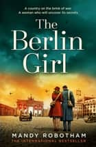 The Berlin Girl ebook by Mandy Robotham