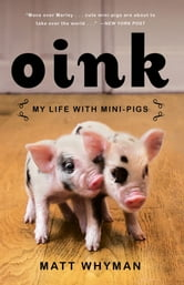 Oink - My Life with Mini-Pigs ebook by Matt Whyman