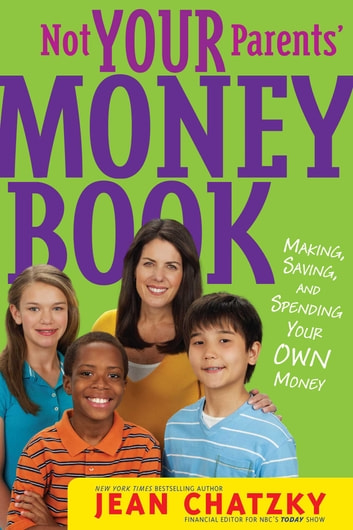 Not Your Parents' Money Book - Making, Saving, and Spending Your Money ebook by Jean Chatzky