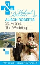 St Piran's: The Wedding! (Mills & Boon Medical) (St Piran's Hospital, Book 9) ebook by Alison Roberts
