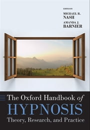 The Oxford Handbook of Hypnosis - Theory, Research, and Practice ebook by Michael R. Nash,Amanda J. Barnier
