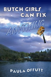 Butch Girls Can Fix Anything ebook by Paula Offutt
