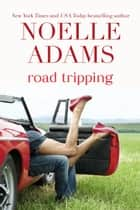 Road Tripping ebook by Noelle Adams