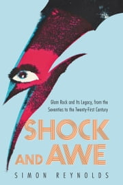 Shock and Awe - Glam Rock and Its Legacy, from the Seventies to the Twenty-first Century ebook by Kobo.Web.Store.Products.Fields.ContributorFieldViewModel