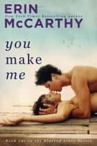You Make Me eBook von Erin McCarthy