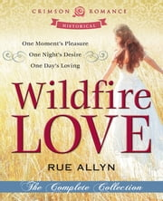 Wildfire Love - The Complete Collection ebook by Rue Allyn
