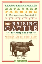 Backyard Farming: Raising Cattle for Dairy and Beef ebook by Kim Pezza