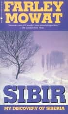 Sibir - My Discovery of Siberia ebook by Farley Mowat