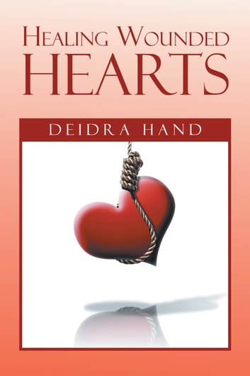 Healing Wounded Hearts ebook by Deidra Hand