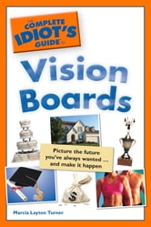 The Complete Idiot's Guide to Vision Boards ebook by Marcia Layton Turner