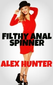 Filthy Anal Spinner ebook by Alex Hunter