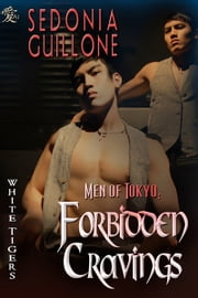 Men of Tokyo: Forbidden Cravings ebook by Sedonia Guillone