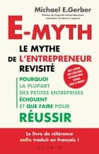 E-Myth, le mythe de l'entrepreneur revisité eBook by Michael E. Gerber
