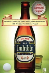 The Imbible - Drinking Games for Times You'll Never Remember with Friends You'll Never Forget ebook by Alex Bash