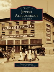 Jewish Albuquerque: - 1860-1960 ebook by Naomi Sandweiss