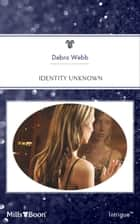 Identity Unknown 電子書 by Debra Webb