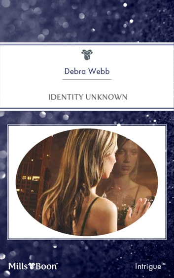 Identity Unknown ebook by Debra Webb