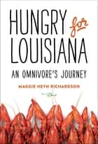 Hungry for Louisiana ebook by Maggie Heyn Richardson