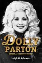 Dolly Parton, Gender, and Country Music ebook by Leigh H. Edwards