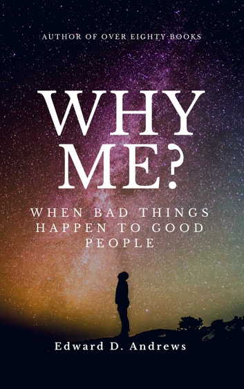 WHY ME? - When Bad Things Happen to Good People ebook by Edward D. Andrews