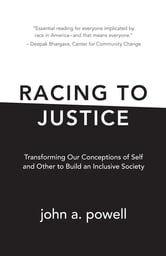 Racing to Justice - Transforming Our Conceptions of Self and Other to Build an Inclusive Society ebook by john a. powell