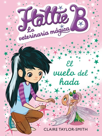 El vuelo del hada (Hattie B. La veterinaria mágica 3) eBook by Claire Taylor-Smith