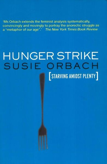 Hunger Strike - The Anorectic's Struggle as a Metaphor for our Age ebook by Susie Orbach
