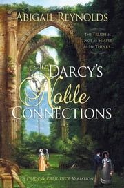 Mr. Darcy's Noble Connections - A Pride & Prejudice Variation ebook by Abigail Reynolds