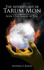 The Adventures of Tarum Mon - Book 1 the Sphere of Time ebook by Stephen F. Black