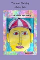 Tim and Nothing: A Nature Myth ebook by John Coffey