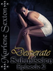 Desperate Submission - Episode 2 (An Erotic Thriller) ebook by Marlene Sexton
