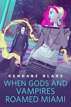 When Gods and Vampires Roamed Miami - A Tor.Com Original 電子書籍 by Kendare Blake