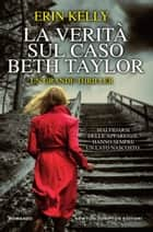 La verità sul caso Beth Taylor ebook by Erin Kelly