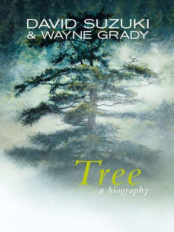 Tree: A Biography - A biography ebook by David Suzuki & Wayne Grady