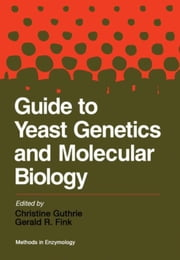 Guide to Yeast Genetics and Molecular Biology: Volume 194: Guide to Yeast Genetics and Molecular Biology ebook by Guthrie, Christine