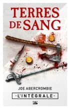 Terres de sang - L'Intégrale ebook by Joe Abercrombie