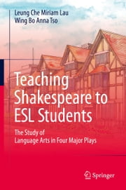 Teaching Shakespeare to ESL Students - The Study of Language Arts in Four Major Plays ebook by Leung Che Miriam Lau,Wing Bo Anna Tso