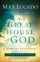The Great House of God ebook by Max Lucado