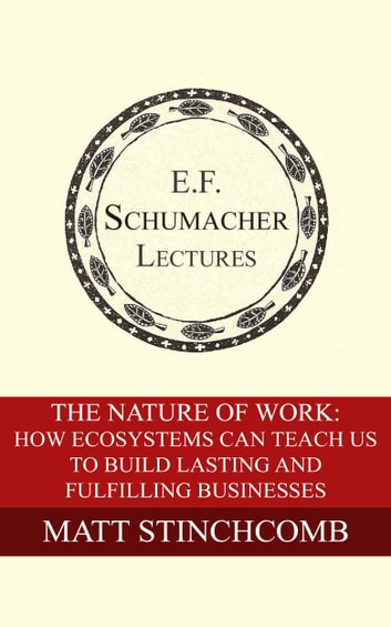 The Nature of Work: How Ecosystems Can Teach Us to Build Lasting and Fulfilling Businesses ebook by Matt Stinchcomb,Hildegarde Hannum