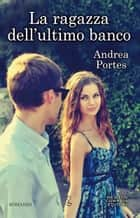 La ragazza dell'ultimo banco ebook by Andrea Portes