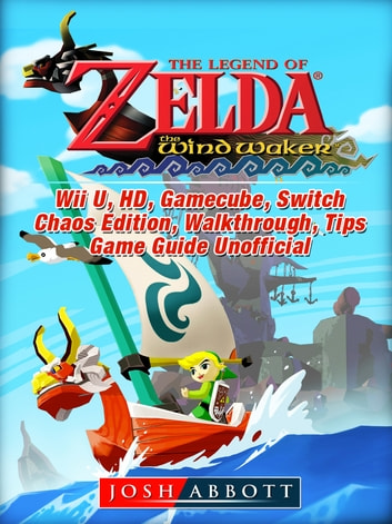 The Legend of Zelda The Wind Waker, Wii U, HD, Gamecube, Switch, Chaos  Edition, Walkthrough, Tips, Game Guide Unofficial